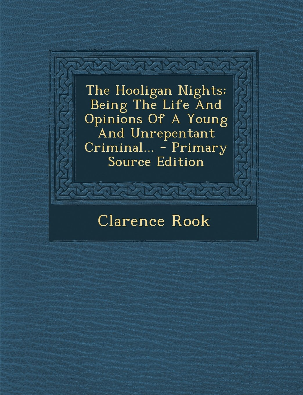 Read Online The Hooligan Nights: Being the Life and Opinions of a Young and Unrepentant Criminal... - Primary Source Edition PDF