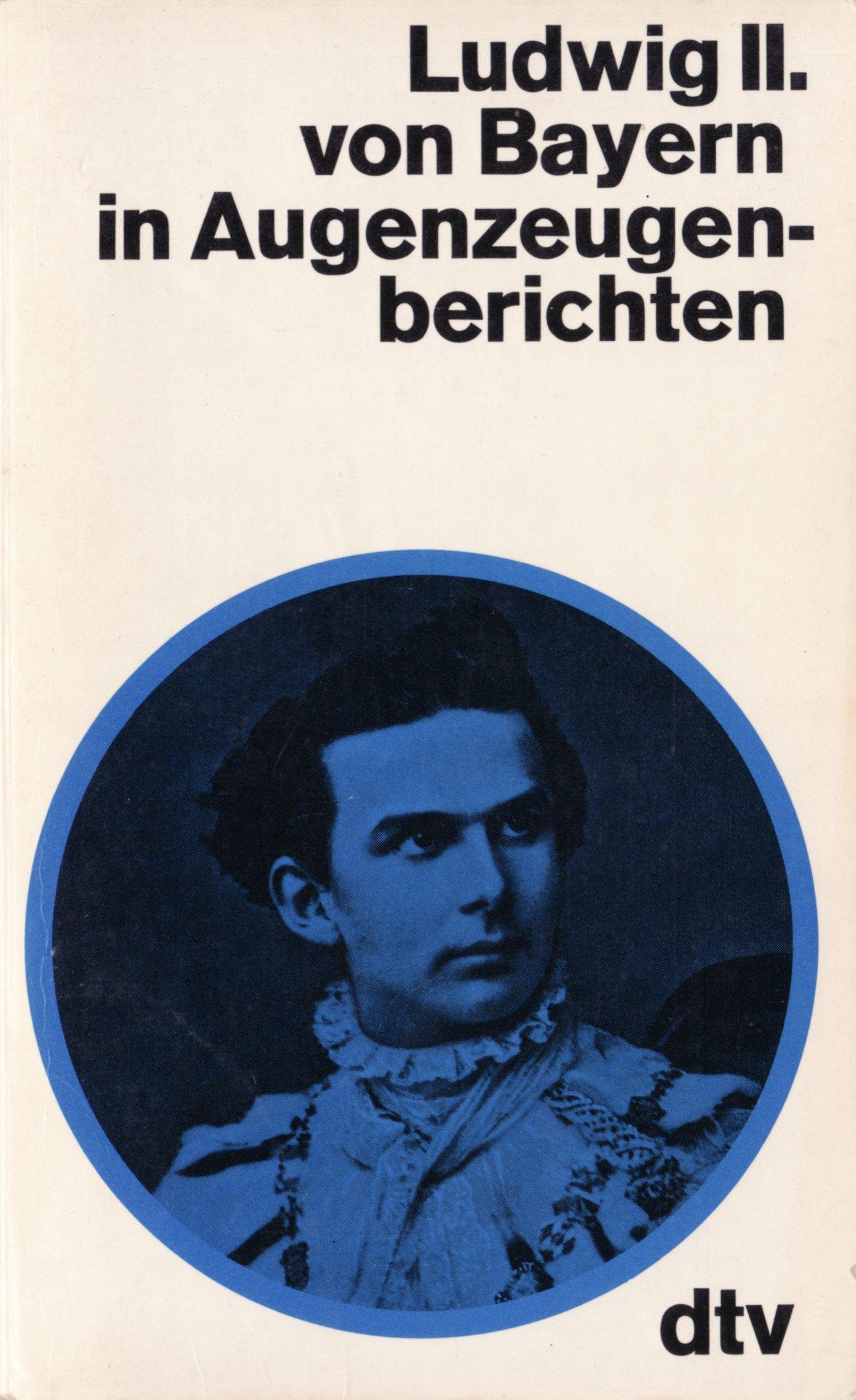 Ludwig II. von Bayern in Augenzeugenberichten.