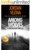 Among Wolves: Would you kill your own family to save 1,000 lives? (A Jericho Black Thriller Book 1)