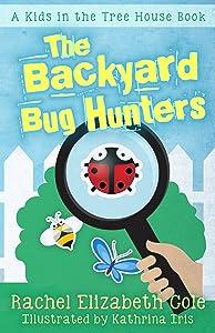 The Backyard Bug Hunters (Kids in the Tree House Book 2)