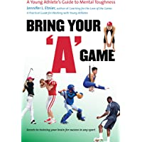 Bring Your 'A' Game: A Young Athlete's Guide to Mental Toughness