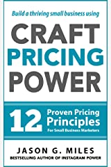 Craft Pricing Power - 12 Proven Pricing Principles For Small Business Marketers Kindle Edition