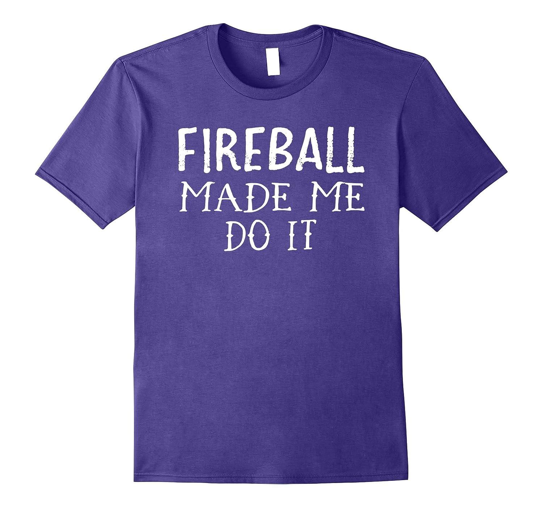 Fireball Made Me Do It T Shirt-TD