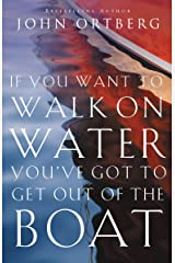 If You Want to Walk on Water, You've Got to Get Out of the Boat Kindle Edition