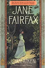 Jane Fairfax: The Secret Story of the Second Heroine in Jane Austen's Emma Kindle Edition