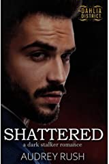 Shattered: A Dark Stalker Romance (The Dahlia District) Kindle Edition