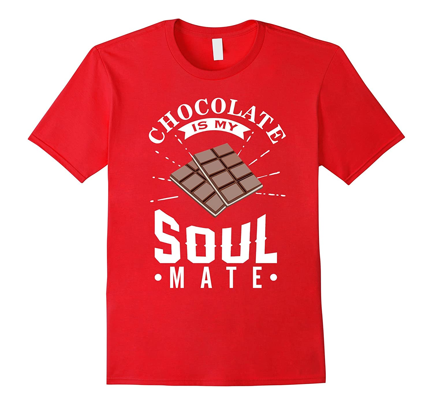 Chocolate is my soul mate, T Shirt gift for Chocolate Lovers-Art