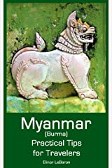 Myanmar (Burma): Practical Tips for Travelers (Practical Travel Tips) Kindle Edition