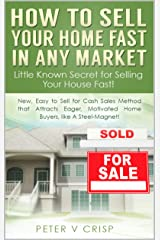 How to Sell Your Home Fast In Any Market Kindle Edition