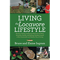Living the Locavore Lifestyle: Hunting, Fishing, Gathering Wild Fruit and Nuts, Growing a Garden, and Raising Chickens…