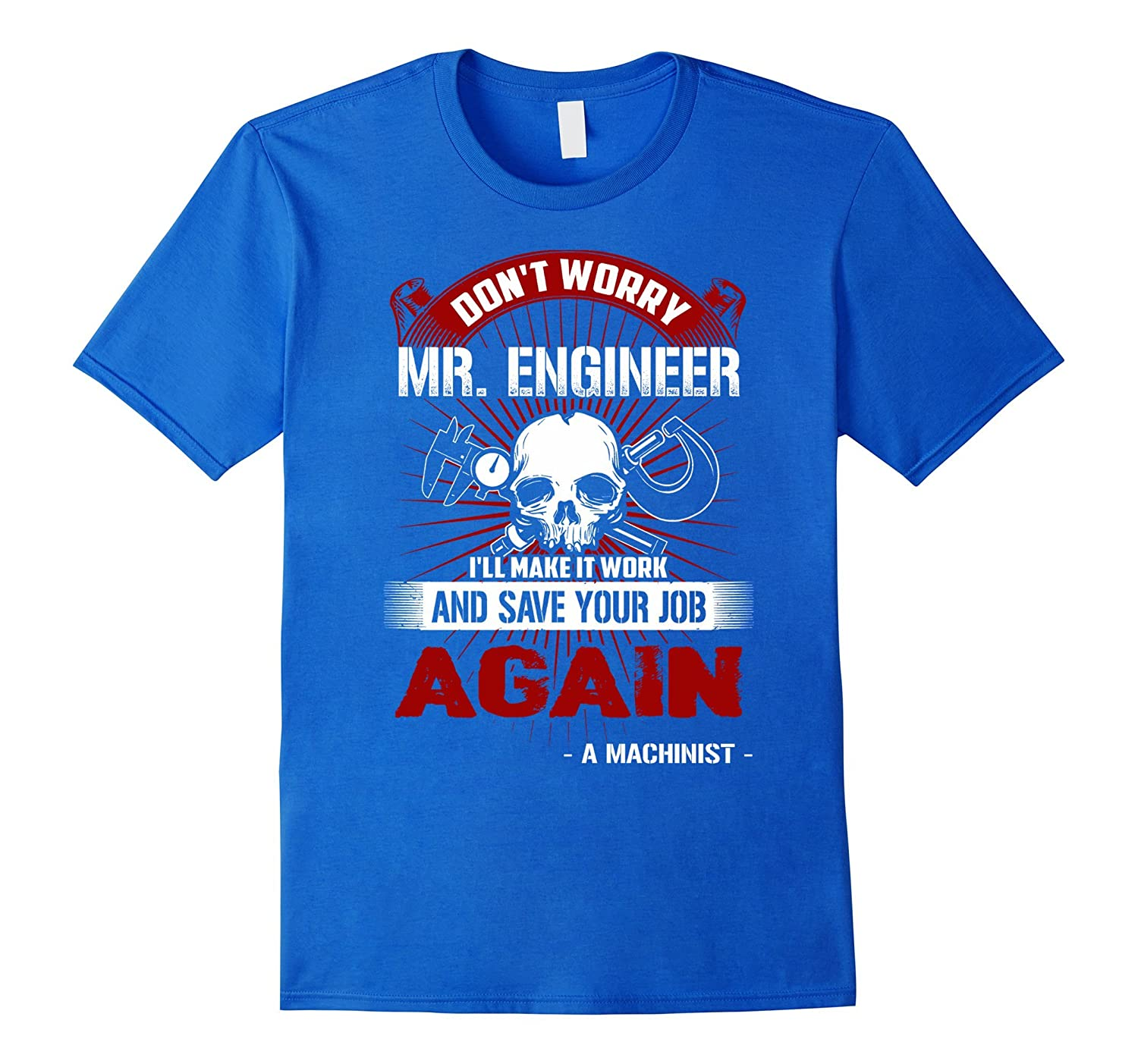 d68792e3 BeeTee Machinist Will Make And Save Engineers Job T-Shirt-TJ – theteejob