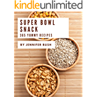 365 Yummy Super Bowl Snack Recipes: Save Your Cooking Moments with Yummy Super Bowl Snack Cookbook!