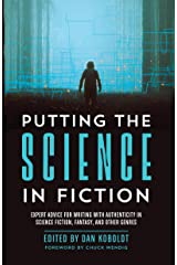 Putting the Science in Fiction: Expert Advice for Writing with Authenticity in Science Fiction, Fantasy, & Other Genres Paperback