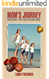 Mom's Journey: Practical Tips for Raising Kids (Children Rearing From Toddlers to Teens)
