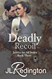 Deadly Recoil (Justice For All Book 3)