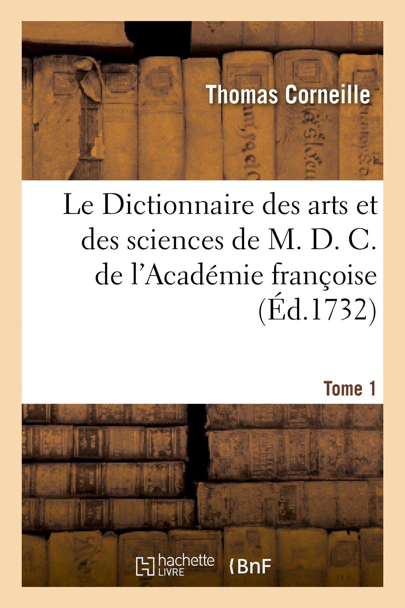 Le Dictionnaire Des Arts Et Des Sciences de M. D. C. de L'Academie Francoise.Tome 1 (Generalites) (French Edition) pdf
