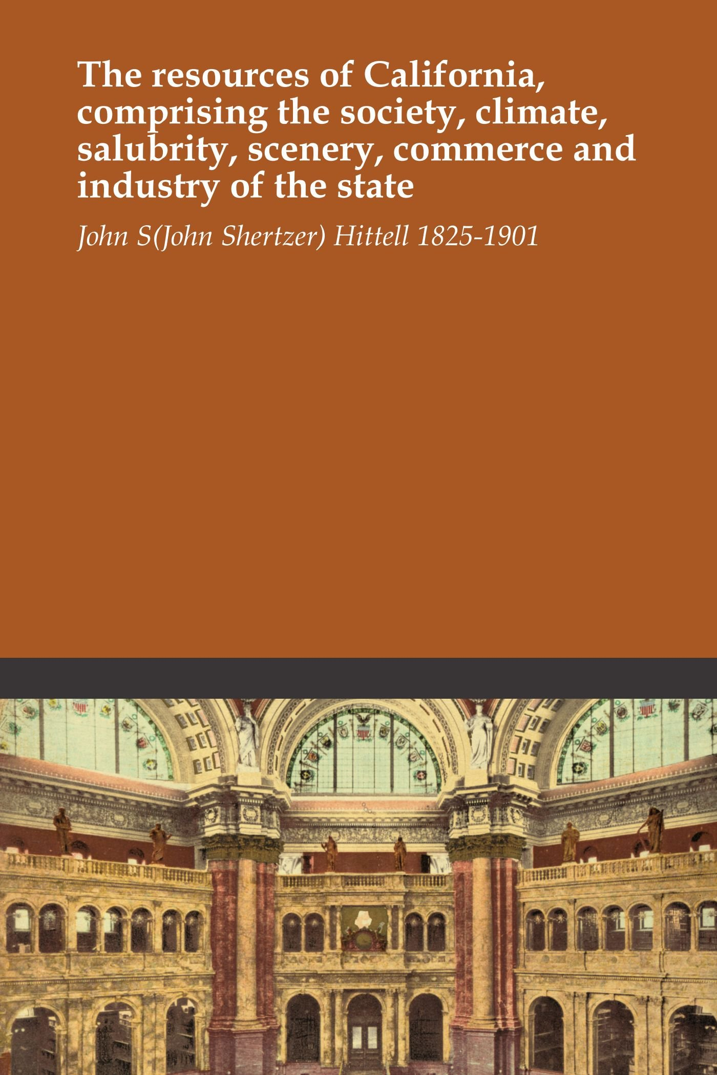 The resources of California, comprising the society, climate, salubrity, scenery, commerce and industry of the state pdf epub