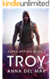 Troy (Alpha Heroes Book 3)