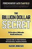The Billion Dollar Secret: 20 Principles of Billionaire Wealth and Success