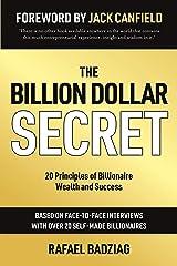 The Billion Dollar Secret: 20 Principles of Billionaire Wealth and Success Kindle Edition