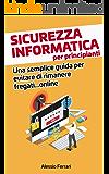 Sicurezza informatica per principianti: Tecniche, trucchi e consigli utili per la tua sicurezza informatica