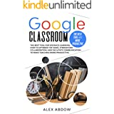 Google Classroom: The Best Tool For Distance Learning. How To Optimize The Tasks, Strengthen Collaboration, And Facilitate Co