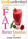 The Fat Burner Smoothies: The Recipe Book of Fat Burning Superfood Smoothies With SuperFood Smoothies For Weight Loss and Smoothies For Good Health (English Edition)