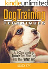 Dog Training Techniques: A 3-Step Guide to Quickly Turn Your Dog Into The Perfect Pet! (English Edition)