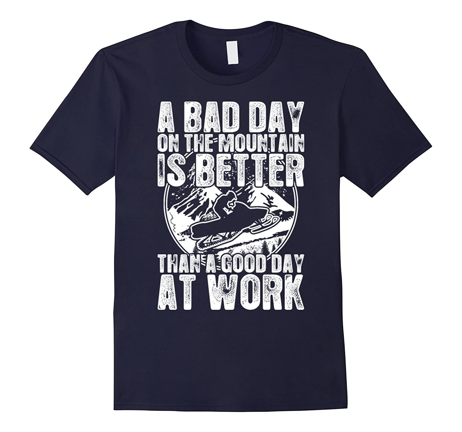 A Bad Day On The Mountain Is Better Than A Good Day At Work-Art
