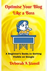 Optimise Your Blog Like a Boss: A Beginner's Guide to Getting Visible on Google Kindle Edition