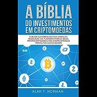 A Bíblia do Investimentos Em Criptomoedas: O Melhor Guia Sobre Blockchain, Mineração, Negociação, Ico, Plataforma…