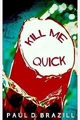 Kill Me Quick Kindle Edition