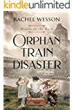 Orphan Train Disaster: The Orphan Train Series (Hearts on the Rails Book 6)