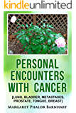 Personal Encounters with Cancer: [lung, bladder, metastases, prostate, tongue, breast]