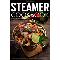 STEAMER COOKBOOK: 250 recipes for your steamer. The best and most delicious meat, fish, vegetables, pasta and dessert…