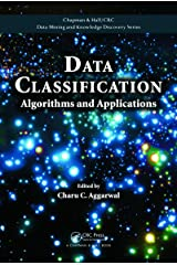 Data Classification: Algorithms and Applications (Chapman & Hall/CRC Data Mining and Knowledge Discovery Series Book 35) Kindle Edition