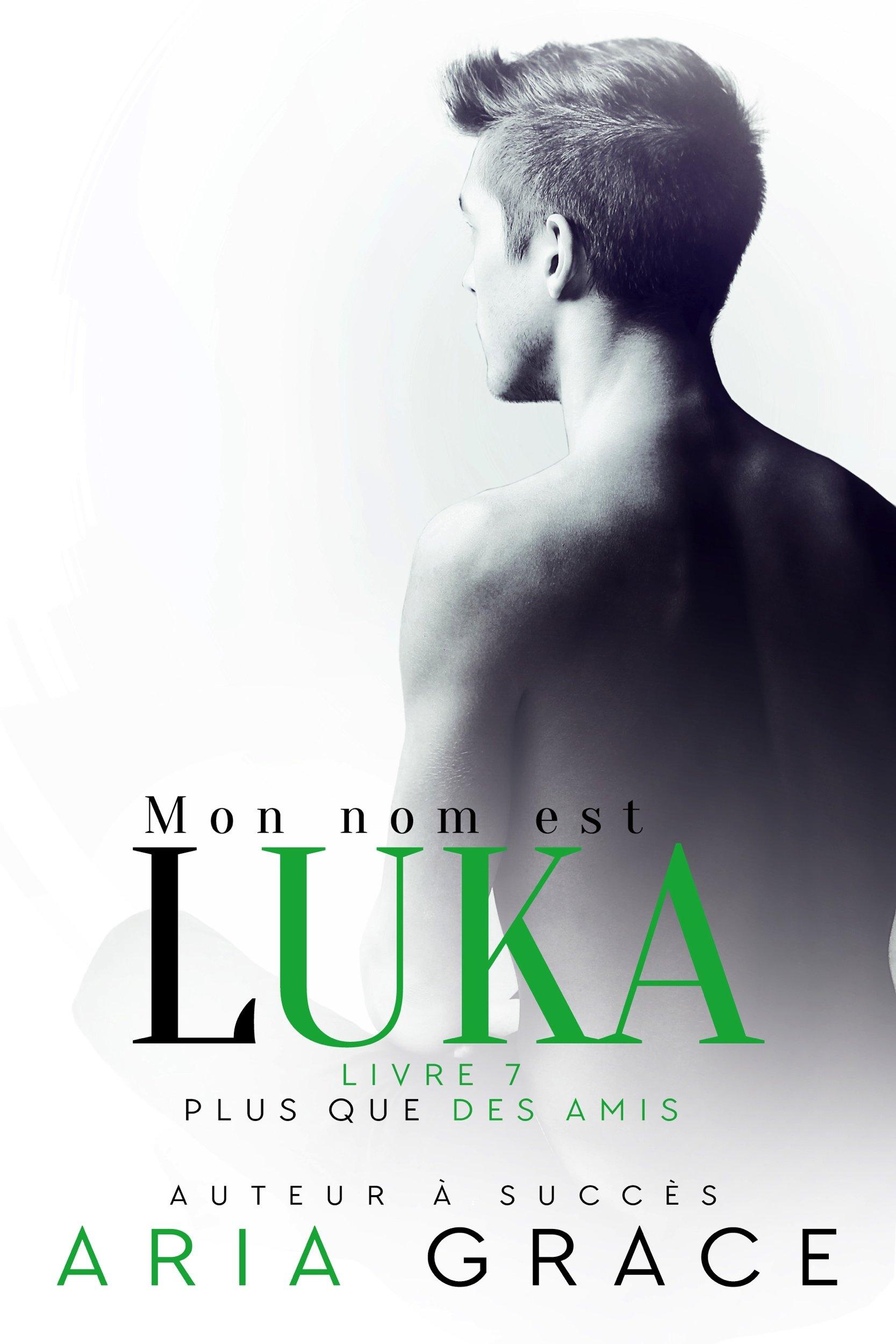 Mon nom est Luka (Plus que des Amis t. 7) por Aria Grace