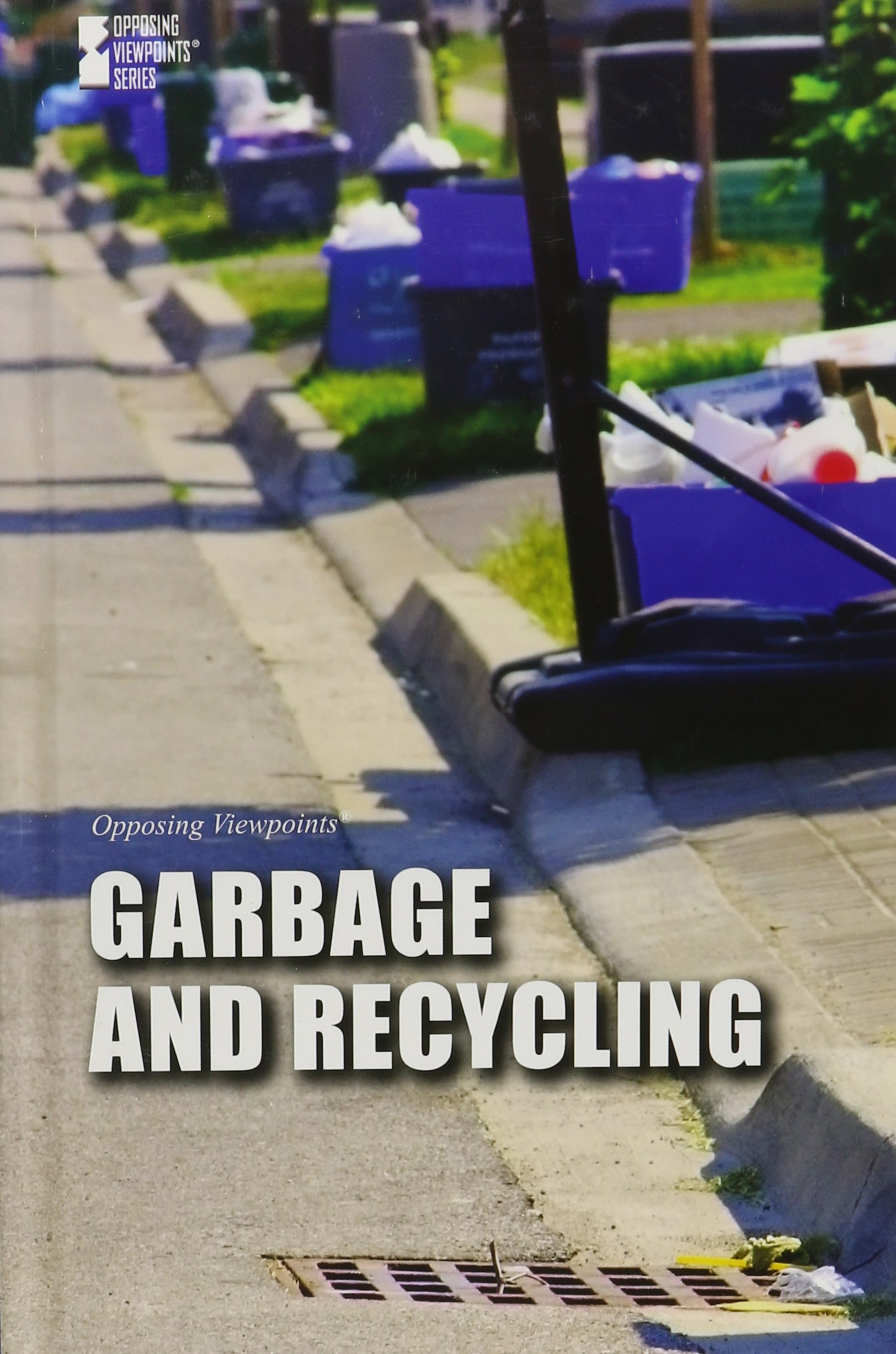 Read Online Garbage and Recycling (Opposing Viewpoints) pdf epub