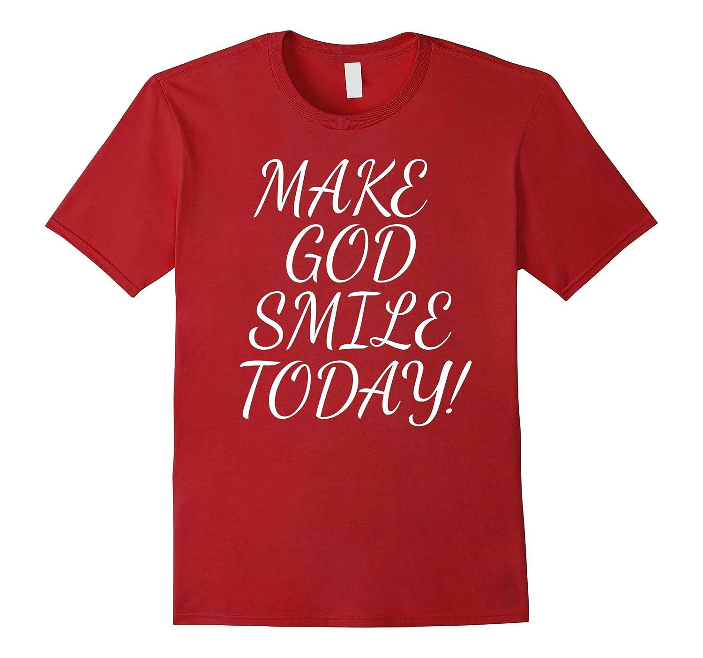 b35151882 MAKE GOD SMILE TODAY CHRISTIAN QUOTE JESUS BIBLE T-SHIRT-PL – Polozatee