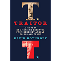 Traitor: A History of American Betrayal from Benedict Arnold to Donald Trump (English Edition)