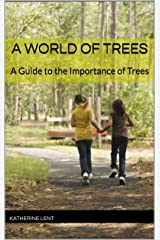 A World of Trees: A Guide to the Importance of Trees Kindle Edition