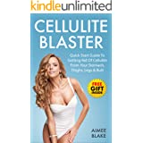 Cellulite Blaster: How To Get Rid of Cellulite For Real Women: Quick Start Guide To Getting Rid Of Cellulite FAST and Blastin