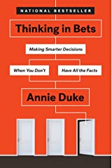 Thinking in Bets: Making Smarter Decisions When You Don't Have All the Facts Hardcover