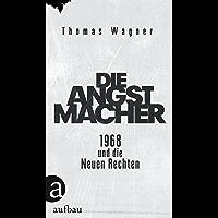 Die Angstmacher: 1968 und die Neuen Rechten
