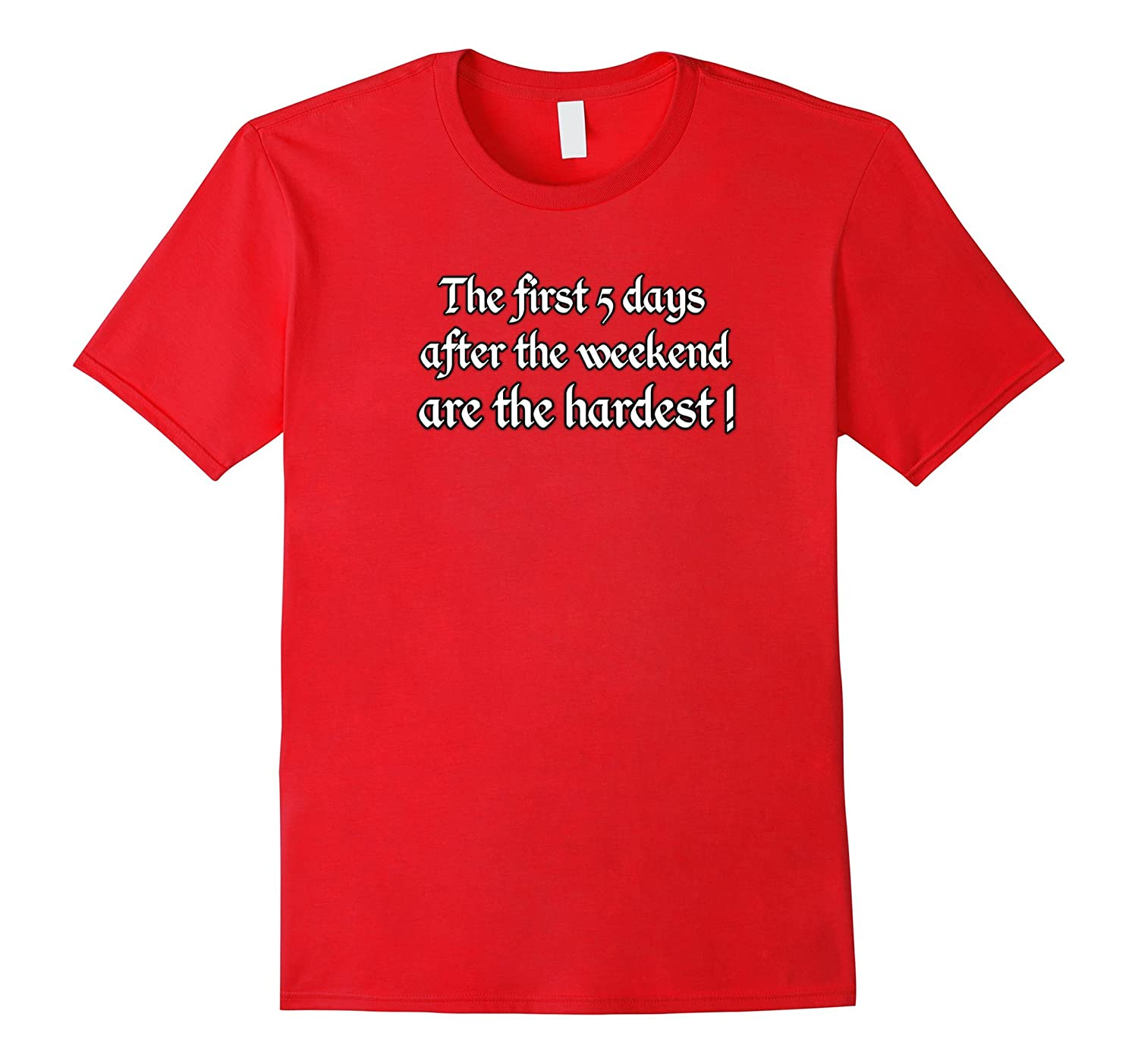 The first 5 days after the weekend are the hardest!- T-Shirt-Art