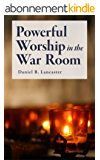 Simple Worship in the War Room: How to Declutter Your Spiritual Life and Strengthen Your Faith (Battle Plan for Prayer Series Book 2) (English Edition)