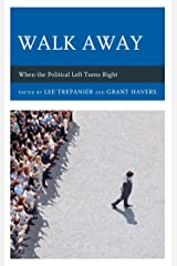Walk Away: When the Political Left Turns Right (Political Theory for Today) Kindle Edition