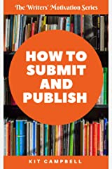 How to Submit and Publish: An Easy Guide to Getting Your Writing Out into the World (The Writers' Motivation Series) Kindle Edition