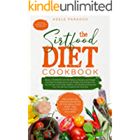THE SIRTFOOD DIET: Basics, COOKBOOK whit Delicious Recipes and Weight Loss Plans for Beginners to Lose Weight Fast and Burn Fat. You will learn How to Eat Healthy, Lose Weight and Improve Your Life.