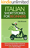 Italian Short Stories For Beginners: 8 Unconventional Short Stories to Grow Your Vocabulary and Learn Italian the Fun Way! (Italian Edition)